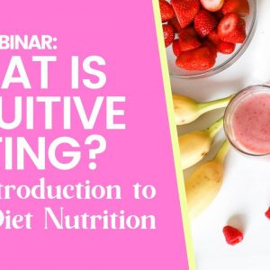 FREE Webinar: What is Intuitive Eating? An Introduction to Anti-Diet Nutrition