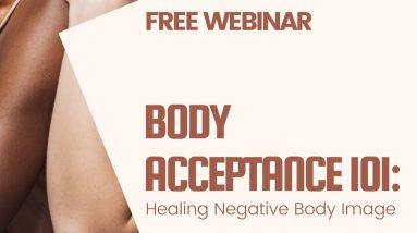 FREE Webinar | Body Acceptance 101: Healing Negative Body Image