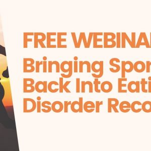 Webinar & Panel Discussion: Bringing Sport Back Into Eating Disorder Recovery