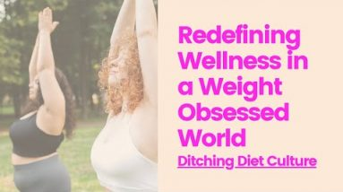 Redefining Wellness in a Weight-Obsessed World: Ditching Diet Culture