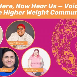 We Are Here, Now Hear Us — Voices from the Higher Weight Community